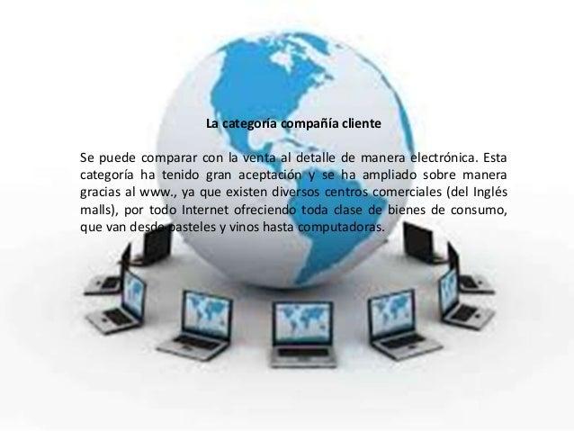 La categoría compañía clienteSe puede comparar con la venta al detalle de manera electrónica. Estacategoría ha tenido gran...