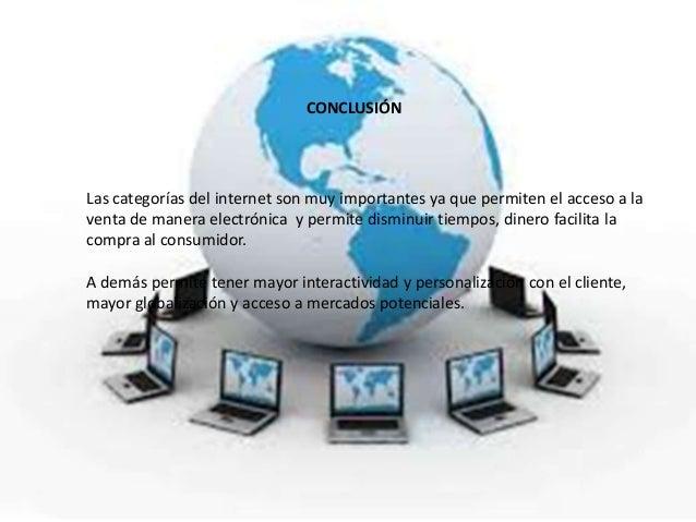 CONCLUSIÓNLas categorías del internet son muy importantes ya que permiten el acceso a laventa de manera electrónica y perm...