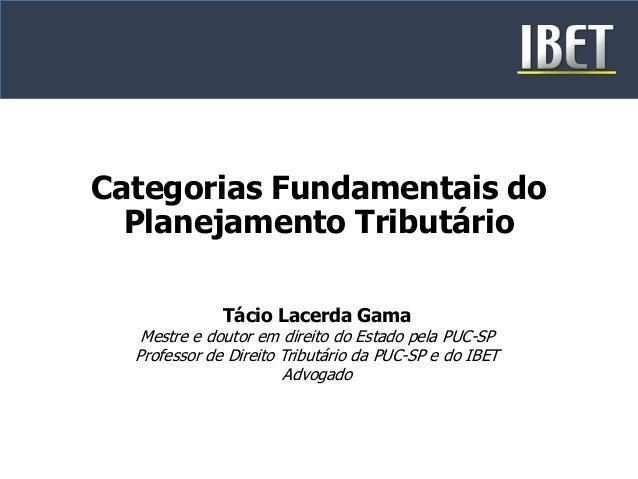 Categorias Fundamentais do  Planejamento Tributário  Tácio Lacerda Gama  Mestre e doutor em direito do Estado pela PUC-SP ...