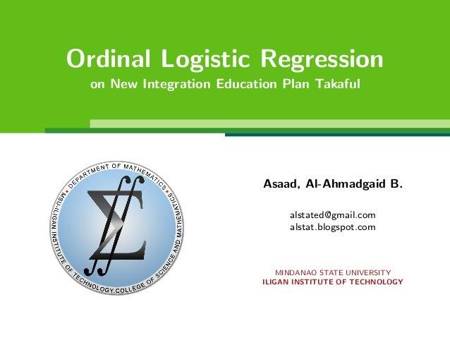 Ordinal Logistic Regression on New Integration Education Plan Takaful  Asaad, Al-Ahmadgaid B. alstated@gmail.com alstat.bl...