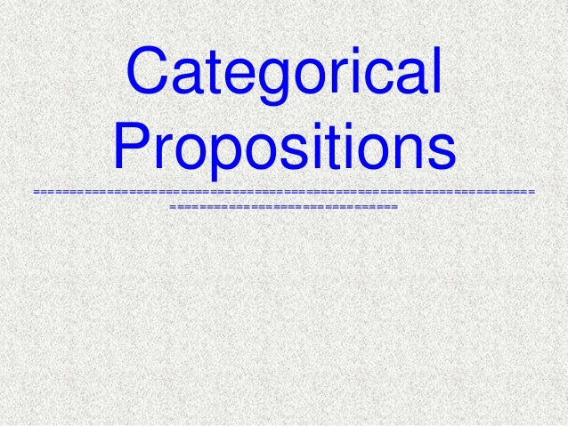 Categorical Propositions ==================================================================== ============================...