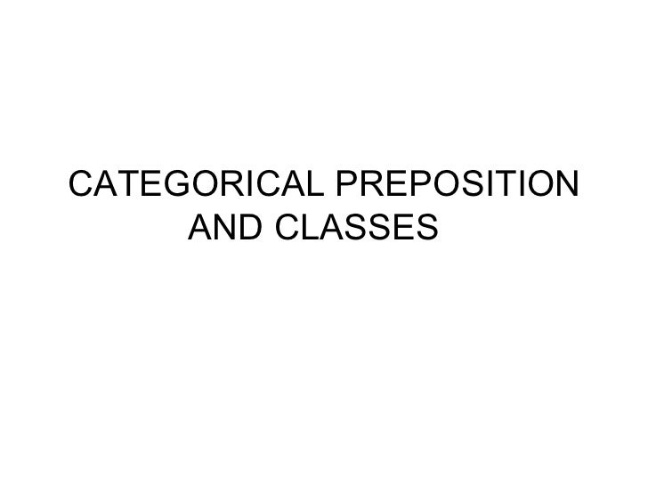 CATEGORICAL PREPOSITION AND CLASSES