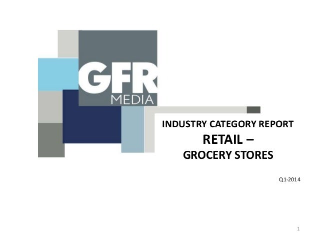 INDUSTRY CATEGORY REPORT RETAIL – GROCERY STORES Q1-2014 1