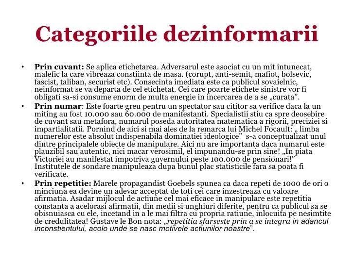 Categoriile dezinformarii•   Prin cuvant: Se aplica etichetarea. Adversarul este asociat cu un mit intunecat,    malefic l...