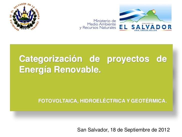 Categorización de proyectos deEnergía Renovable.   FOTOVOLTAICA, HIDROELÉCTRICA Y GEOTÉRMICA.               San Salvador, ...