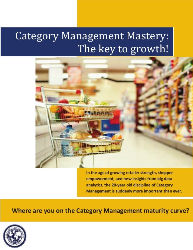 Category Management Mastery:            The key to growth!                       In the age of growing retailer strength, ...