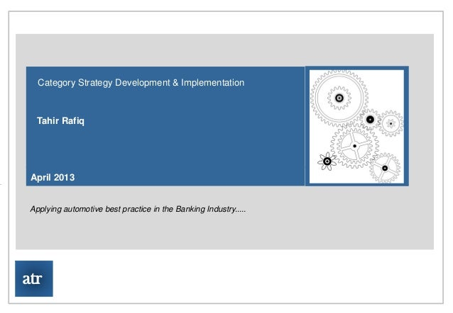 ATR Consulting Limited   Category Strategy Development & Implementation   Tahir Rafiq April 2013 Applying automotive best ...