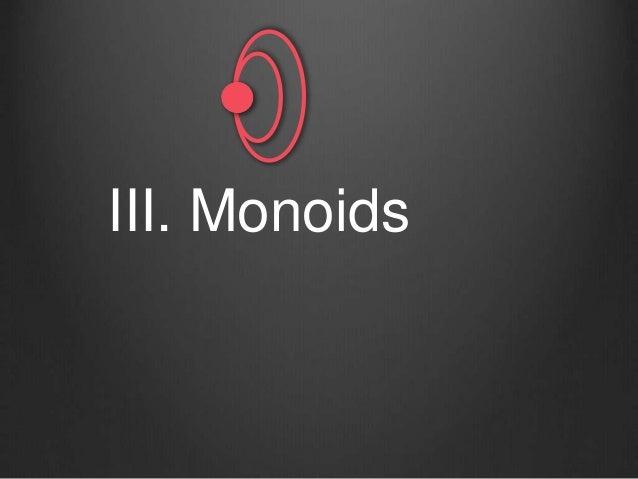 III. Monoids