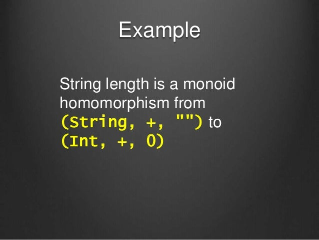 """Example String length is a monoid homomorphism from (String, +, """""""") to (Int, +, 0)"""