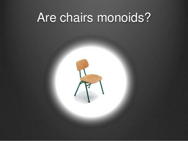 Are chairs monoids?