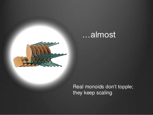 …almost Real monoids don't topple; they keep scaling