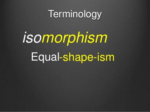 Terminology isomorphism Equal-shape-ism