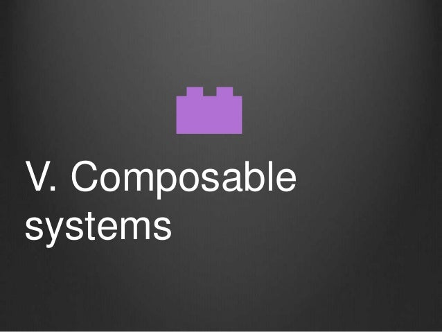 V. Composable systems