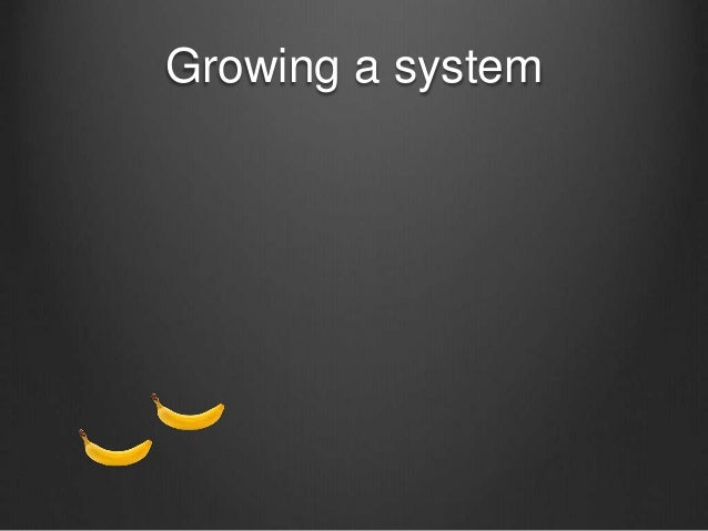 Growing a system