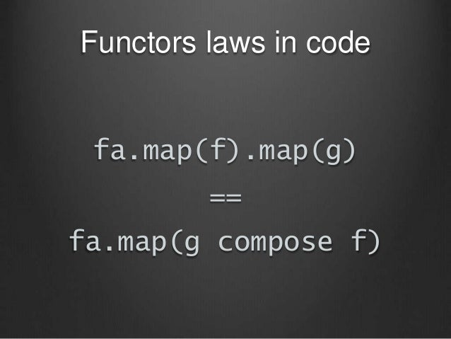 Functors laws in code fa.map(f).map(g) == fa.map(g compose f)