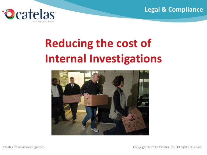 Legal & Compliance                                  Reducing the cost of                                  Internal Investi...