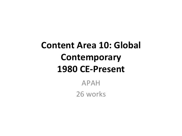 Content Area 10: Global Contemporary 1980 CE-Present APAH 26 works