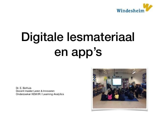 Digitale lesmateriaal en app's Dr. E. Bolhuis  Docent master Leren & Innoveren  Onderzoeker KEM/IR / Learning Analytics