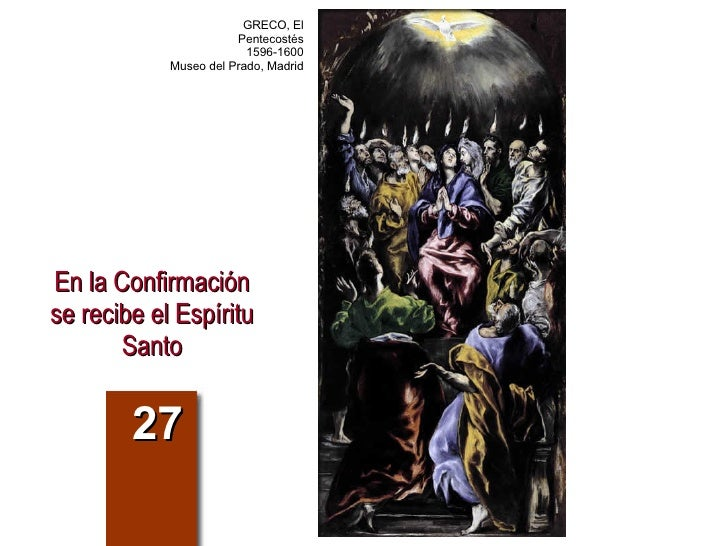 En la Confirmación se recibe el Espíritu Santo 27 GRECO, El Pentecostés 1596-1600 Museo del Prado, Madrid