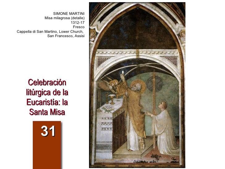 Celebración litúrgica de la Eucaristía: la Santa Misa 31 SIMONE MARTINI Misa milagrosa (detalle) 1312-17 Fresco Cappella d...
