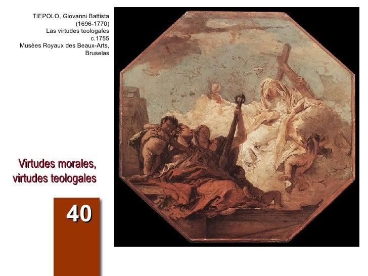 Virtudes morales, virtudes teologales 40 TIEPOLO, Giovanni Battista (1696-1770) Las virtudes teologales c.1755 Musées Roya...