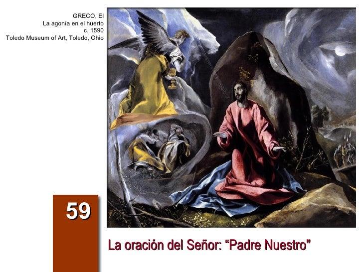"""La oración del Señor: """"Padre Nuestro"""" 59 GRECO, El La agonía en el huerto c. 1590 Toledo Museum of Art, Toledo, Ohio"""