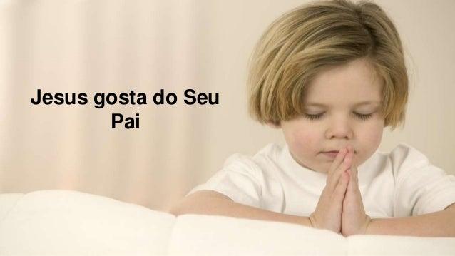 Jesus gosta do Seu Pai