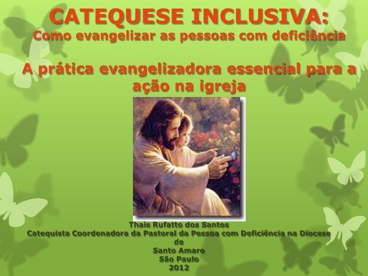 CATEQUESE INCLUSIVA: Como evangelizar as pessoas com deficiênciaA prática evangelizadora essencial para a             ação...