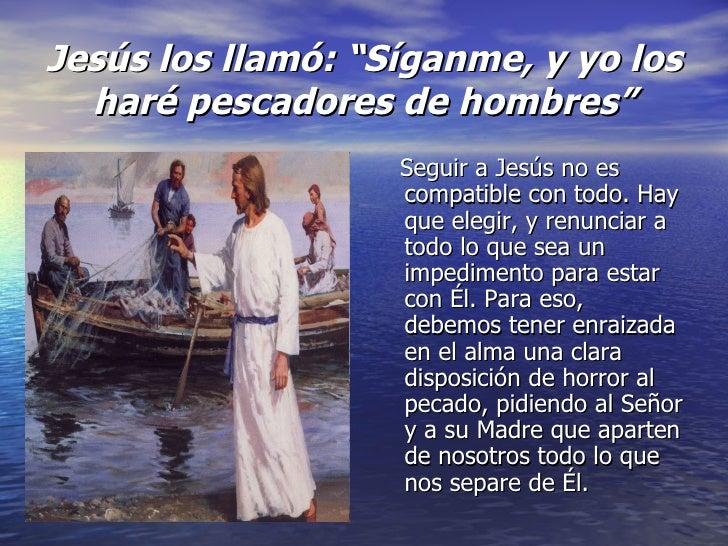 """Jesús los llam ó : """"Síganme, y yo los har é  pescadores de hombres"""" <ul><li>Seguir a Jesús no es compatible con todo. Hay ..."""