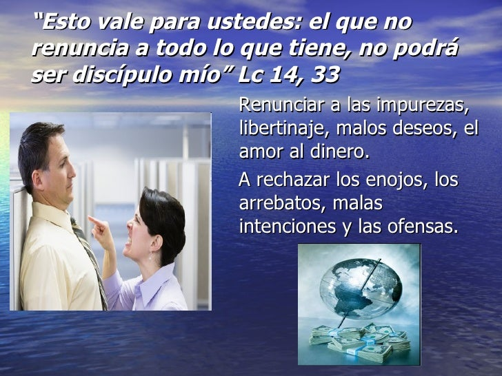 """"""" Esto vale para ustedes: el que no renuncia a todo lo que tiene, no podrá ser discípulo mío"""" Lc 14, 33 <ul><li>Renunciar ..."""
