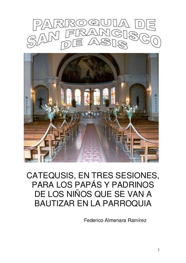 CATEQUSIS, EN TRES SESIONES, PARA LOS PAPÁS Y PADRINOS DE LOS NIÑOS QUE SE VAN A  BAUTIZAR EN LA PARROQUIA            Fede...