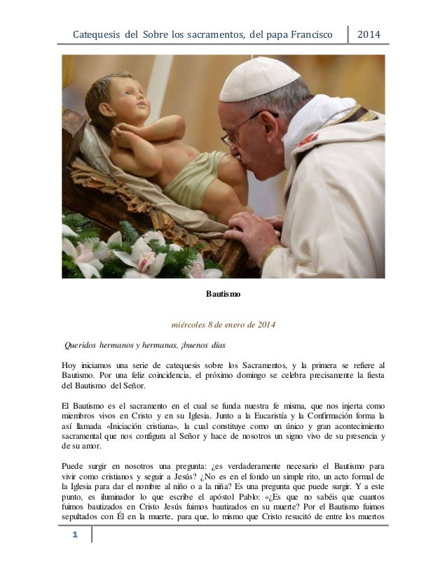Catequesis del Sobre los sacramentos, del papa Francisco 2014 1 Bautismo miércoles 8 de enero de 2014 Queridos hermanos y ...
