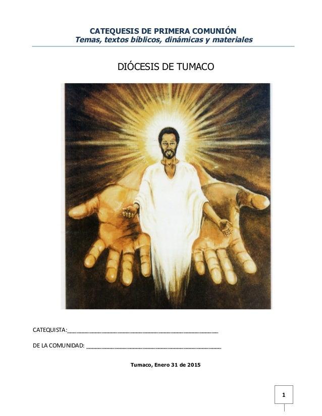 1   CATEQUESIS DE PRIMERA COMUNIÓN Temas, textos bíblicos, dinámicas y materiales DIÓCESIS DE TUMACO      ...