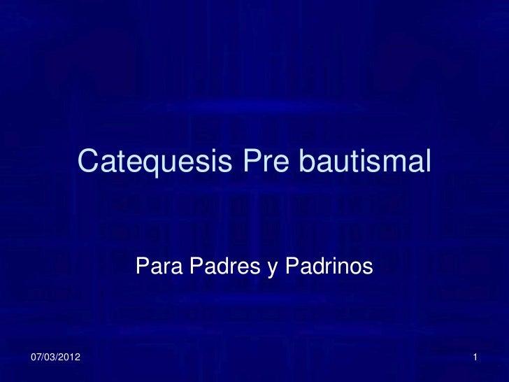 Catequesis Pre bautismal             Para Padres y Padrinos07/03/2012                            1