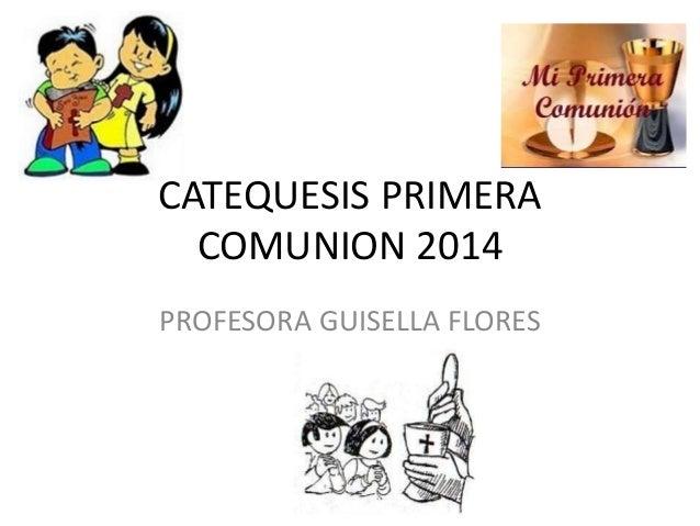 CATEQUESIS PRIMERA  COMUNION 2014  PROFESORA GUISELLA FLORES