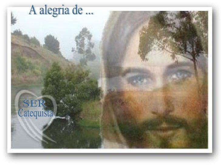 Catequista SER A alegria de ...