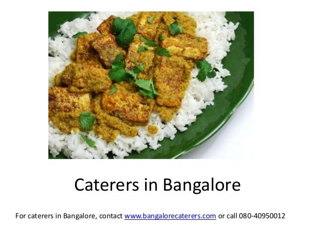 Caterers in Bangalore For caterers in Bangalore, contact www.bangalorecaterers.com or call 080-40950012