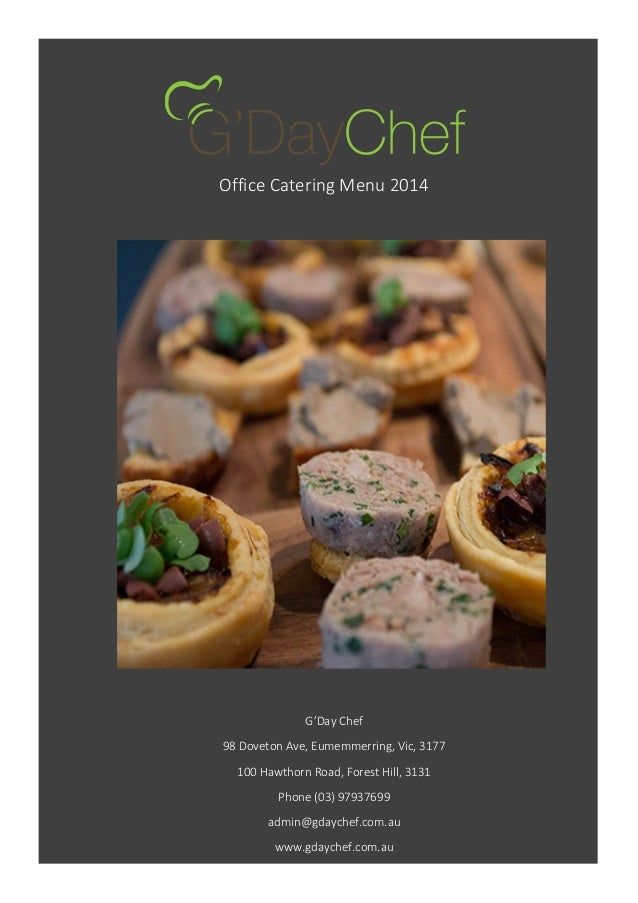 Office Catering Menu 2014 G'Day Chef 98 Doveton Ave, Eumemmerring, Vic, 3177 100 Hawthorn Road, Forest Hill, 3131 Phone (0...