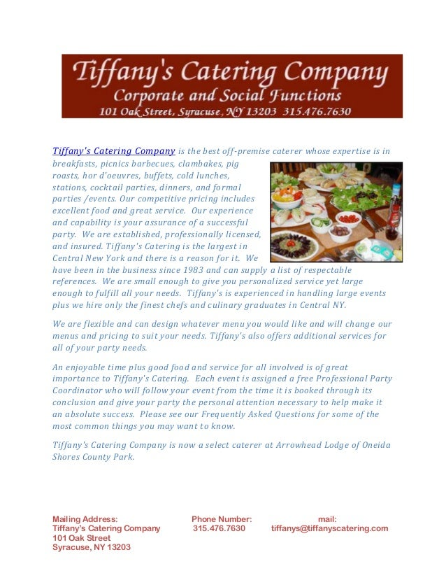 Mailing Address: Phone Number: mail:Tiffany's Catering Company 315.476.7630 tiffanys@tiffanyscatering.com101 Oak StreetSyr...