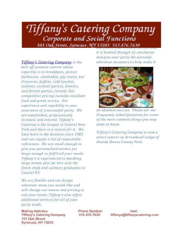 Mailing Address: Phone Number: mail: Tiffany's Catering Company 315.476.7630 tiffanys@tiffanyscatering.com 101 Oak Street ...