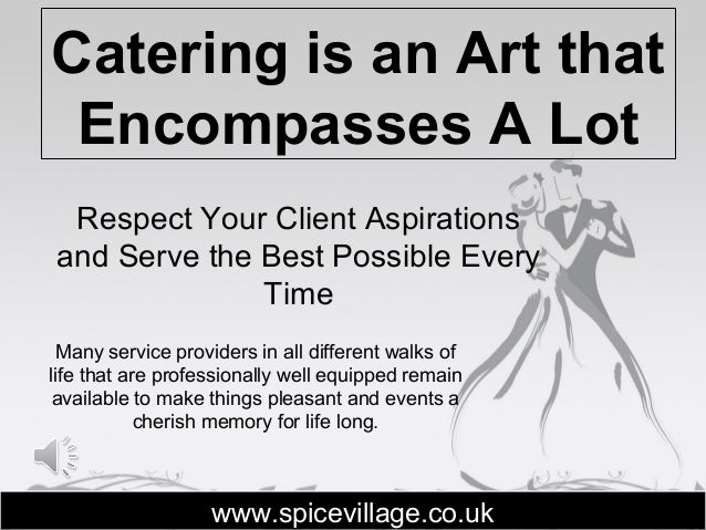 Catering is an Art that Encompasses A Lot Respect Your Client Aspirations and Serve the Best Possible Every Time www.spice...
