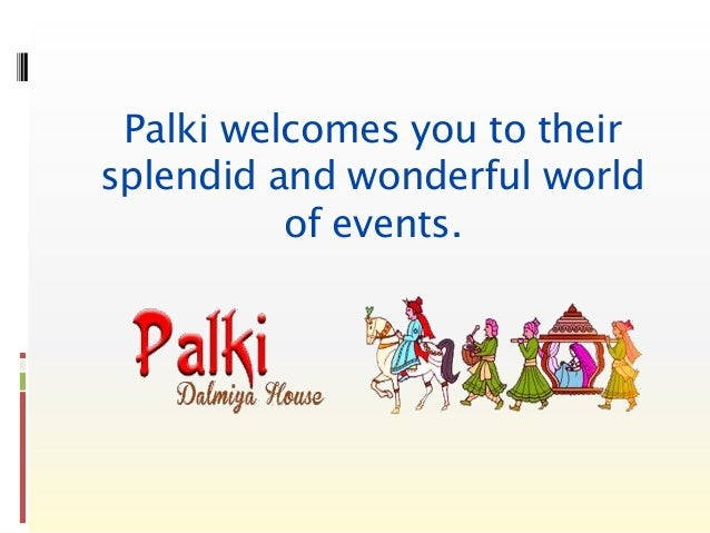 Palki welcomes you to their splendid and wonderful world of events.
