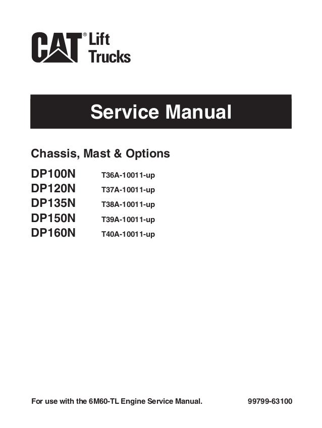 caterpillar cat dp100 n forklift lift trucks service repair manual sn Nissan LPG Forklift Wiring Diagram service manual 99799 63100for use with the 6m60 tl engine service manual