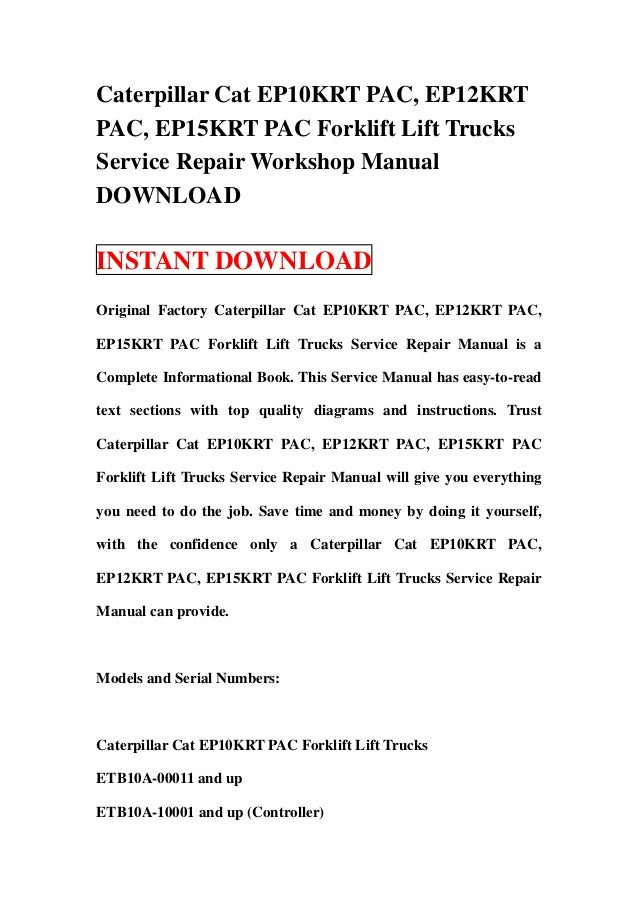 Caterpillar Cat EP10KRT PAC, EP12KRTPAC, EP15KRT PAC Forklift Lift TrucksService Repair Workshop ManualDOWNLOADINSTANT DOW...