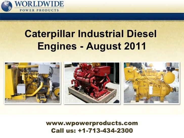 Call us: +1-713-434-2300 Caterpillar Industrial Diesel  Engines - August 2011 www.wpowerproducts.com
