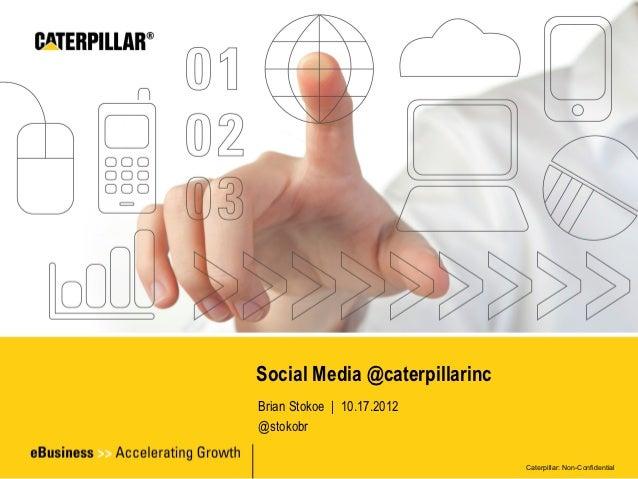Social Media @caterpillarincBrian Stokoe | 10.17.2012@stokobr                               Caterpillar: Non-Confidential