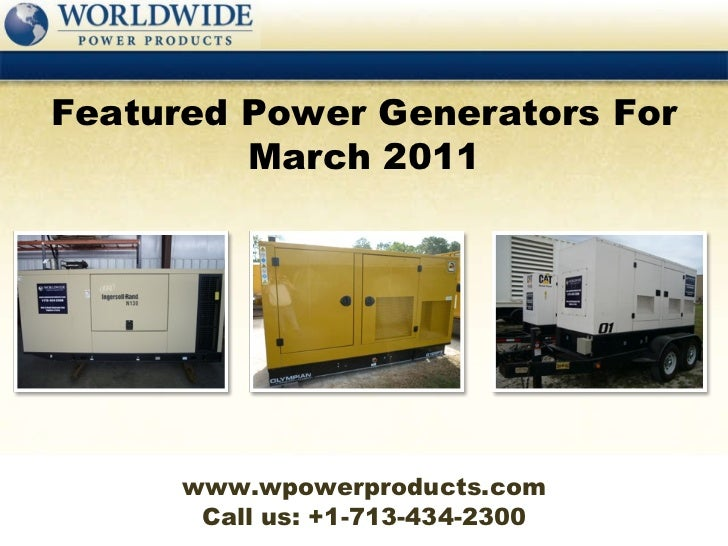 Call us: +1-713-434-2300 Featured Power Generators For March 2011 www.wpowerproducts.com