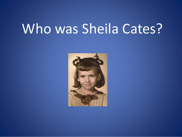 Who was Sheila Cates?