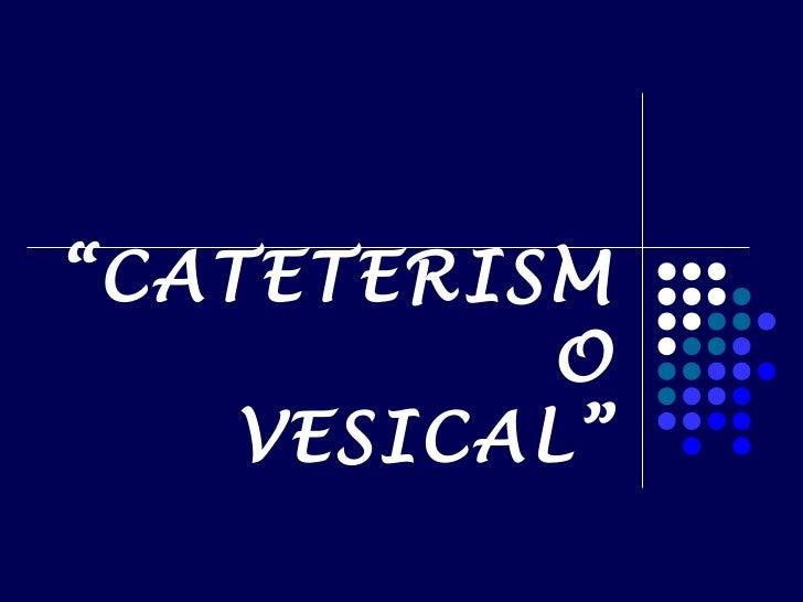 """CATETERISM          O    VESICAL"""