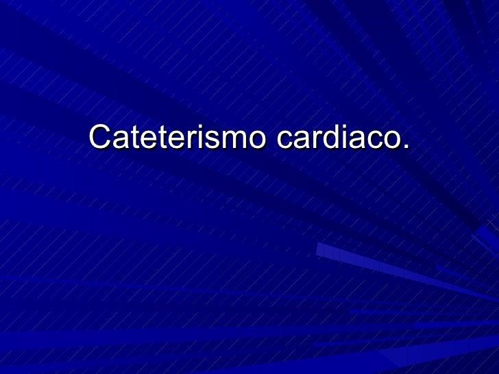 Cateterismo cardiaco.